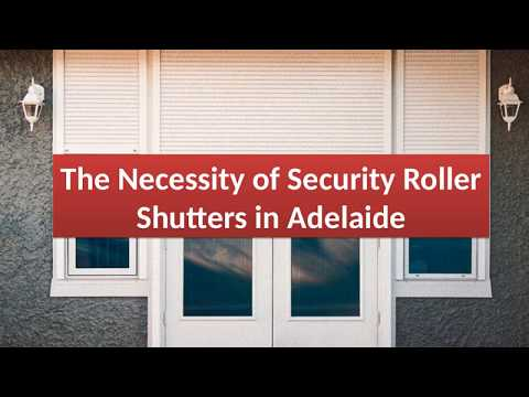 The Necessity of Security Roller Shutters in Adelaide