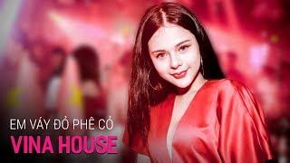 Nonstop Vinahouse 2018 | Em Váy Đỏ Phê Cỏ - DJ Minh Muzik