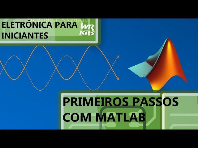 PRIMEIROS PASSOS COM MATLAB | Eletrônica para Iniciantes #151