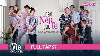 GẠO NẾP GẠO TẺ - Tập 27 - FULL | Phim Gia Đình Việt 2018
