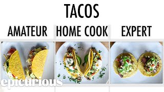 4 Levels of Tacos: Amateur to Food Scientist | Epicurious