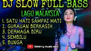DJ SLOW FULL BASS REMIX MALAYSIA || SATU HATI SAMPAI MATI || ENAK BUAT SANTAI