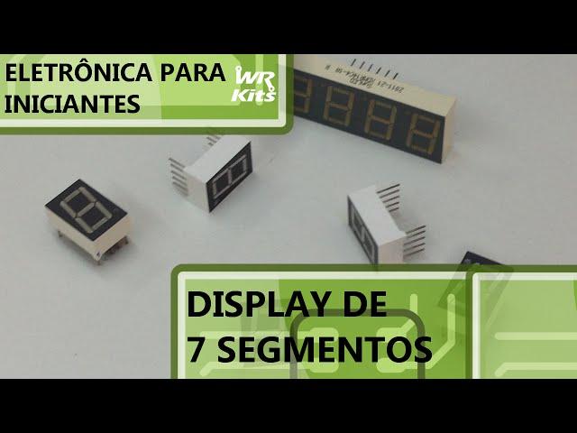 ENTENDA O DISPLAY DE 7 SEGMENTOS | Eletrônica para Iniciantes #18
