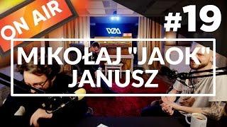 "On Air #19 - Mikołaj ""Jaok"" Janusz"