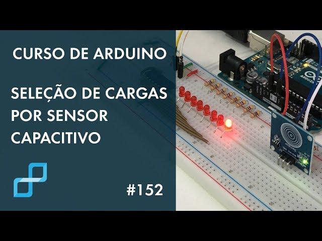 SELEÇÃO DE CARGAS POR SENSOR CAPACITIVO | Curso de Arduino #152