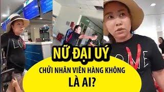 Nữ đại úy công an chửi thậm tệ nhân viên hàng không ở Tân Sơn Nhất là ai?