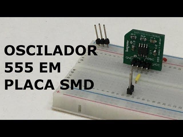 PROJETAMOS UM OSCILADOR 555 EM PLACA SMD!