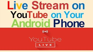 How to to Live Stream on Youtube on your Android Phone