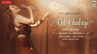 Dil Chahiye – Neha Kakkar