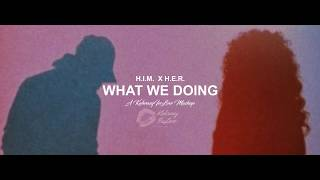 H.E.R. Feat. H.I.M. - What We Doing [Demo Concept]
