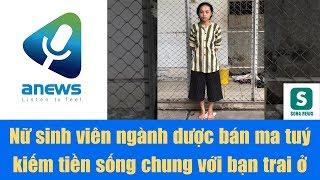 Nữ sinh viên ngành dược bán ma tuý kiếm tiền sống chung với bạn trai ở Sài Gòn