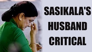 Sasikala's husband Natarajan condition critical..