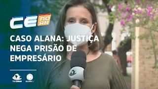 CASO ALANA: Justiça nega prisão de empresário, saiba o que diz o MP
