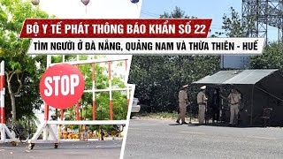 Bộ Y tế đưa thông báo khẩn số 22: Tìm người ở các nơi tại Đà Nẵng, Huế, Quảng Nam và chuyến bay