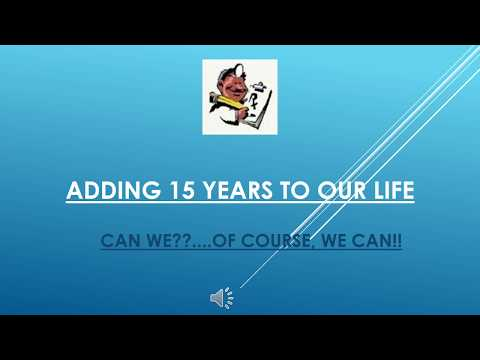 ADD 15 years to your life. Can We? Yes! Yes We Can!!