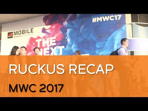 Mobile World Congress 2017: Ruckus Recap
