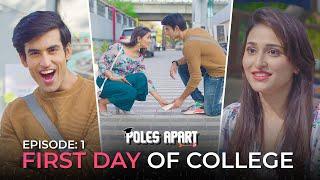 Poles Apart | E01-First Day Of College Ft.Tanya Singh, Abhishek Kapoor| Webseries| Hasley Originals!