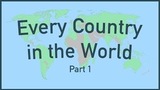 Every Country in the World (Part 1)