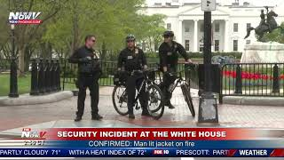 WHITE HOUSE SECURITY INCIDENT: Man lights jacket on fire, administered aid