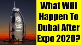 What Will Happen To Dubai, UAE After Expo 2020? My Analysis & Predictions