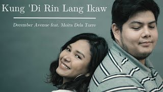 December Avenue feat. Moira Dela Torre - Kung 'Di Rin Lang Ikaw (OFFICIAL MUSIC VIDEO)