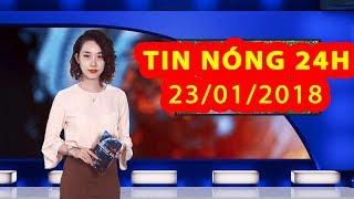 Trực tiếp ⚡ Tin 24h Mới Nhất hôm nay 23/01/2018 | Tin nóng nhất 24H