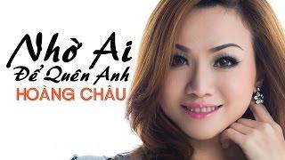 Nhờ Ai Để Quên Anh [ HD ] - Hoàng Châu