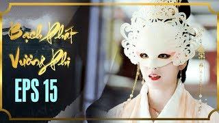 BẠCH PHÁT VƯƠNG PHI - TẬP 15 [FULL HD] | Phim Cổ Trang Hay Nhất | Phim Mới 2019