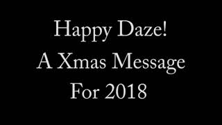 Happy Daze! A 2018 Xmas Message