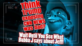 think-trump-exposing-cnn-news-was-bad-wait-until-you-see-what-bubba-j-says-about-jeff-jeff-dunham.jpg