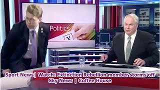 Sport News| Watch: Extinction Rebellion member storms off Sky News | Coffee House