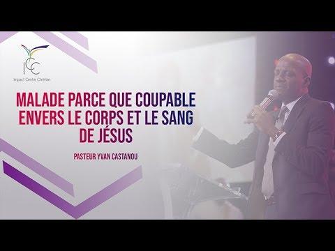 Pasteur Yvan CASTANOU - Malade parce que coupable envers le corps et le sang de Jésus