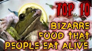 Top 10 bizarre food that people eat alive