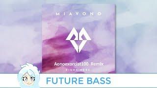 Miavono  - Right Here (Aonoexorcist100 Remix)