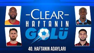 Süper Lig'de 40. Haftanın En İyi 4 Golü!   Clear ile Haftanın Golü
