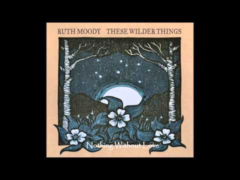 Ruth Moody - Nothing Without Love