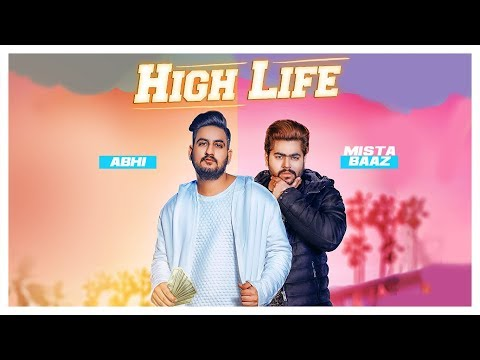 High Life: Abhi, Mista Baaz (Full Song)