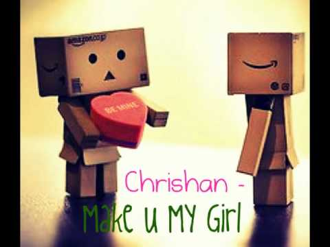 Chrishan - Make U My Girl  + [MP3 DL]