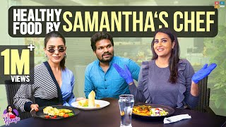 Healthy food by Samantha's chef- Himaja shares experience..