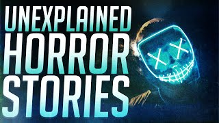 50 Scary & Unexplained Stories
