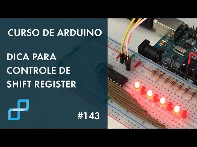DICA EXCELENTE PARA CONTROLE DE SHIFT REGISTER | Curso de Arduino #143