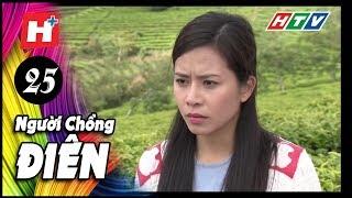 Người Chồng Điên - Tập 25 | Phim Tâm Lý Việt Nam 2017