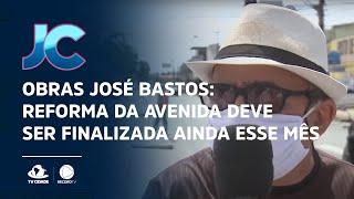 Obras José Bastos: Reforma da Avenida deve ser finalizada ainda esse mês