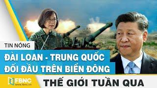 Tin thế giới nổi bật trong tuần: Đài Loan đối đầu Trung Quốc trên Biển Đông | FBNC