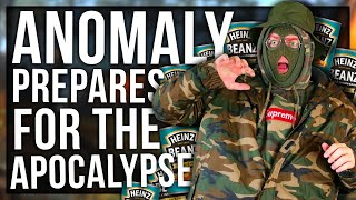 ANOMALY PREPARES FOR THE APOCALYPSE (HOW TO SURVIVE)