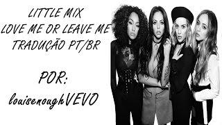 Little Mix - Love Me or Leave Me (tradução)