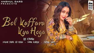 BOL KAFFARA KYA HOGA – Neha Kakkar, Farhan Sabri Ft Dj Chetas Video HD