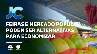 Feiras e mercado popular podem ser alternativas para economizar