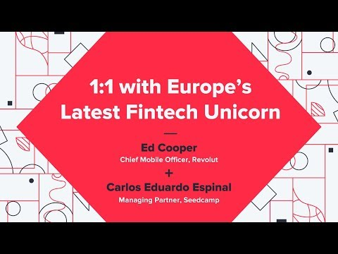 Europe's Latest Fintech Unicorn - Ed Cooper (Revolut) + Carlos Eduardo Espinal (Seedcamp)