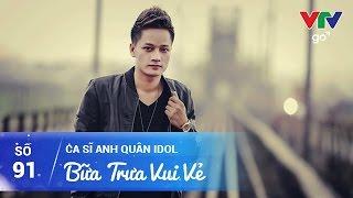 BỮA TRƯA VUI VẺ SỐ 91   ANH QUÂN IDOL   19/04/2017   VTV GO